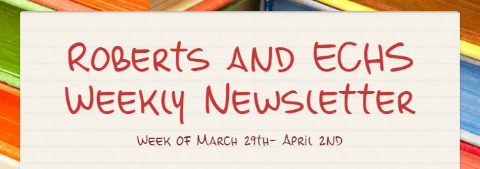 Roberts and Early College High School Weekly Newsletter-March 29th through April 2nd