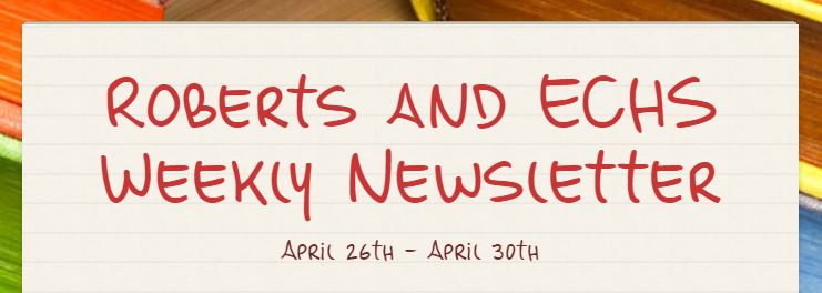 Roberts and Early College High Schools Weekly Newsletter for the Week of April 26th - April 30th
