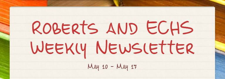 Roberts and ECHS Weekly Newsletter for May 10th through 17th