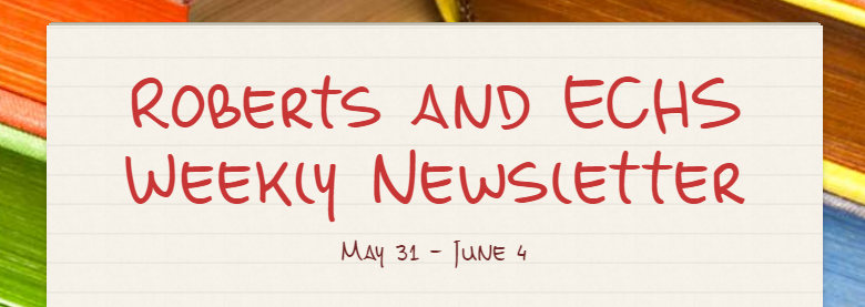 Roberts and Early College High School Weekly Newsletter-Week of June 1st through June 4th