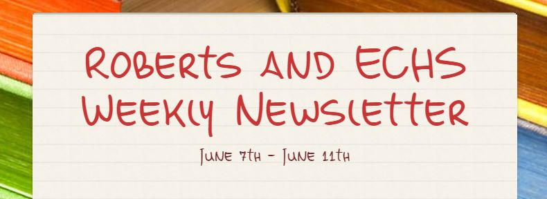 Roberts and Early College High School Weekly Newsletter: For the Week of June 7th through June 11th