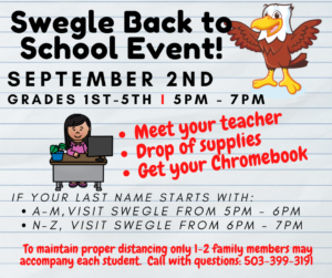 Swegle Back to School Event September 2nd Grades 1st - 5th If your last name starts with: A-M visit Swegle from 5pm-6pm If your last name starts with: N-Z visit Swegle from 6pm-7pm